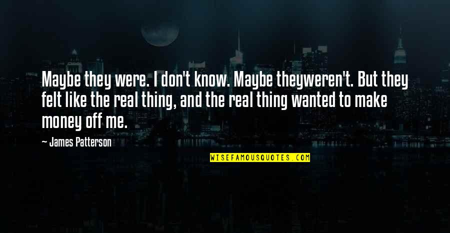 I Don't Know If U Like Me Quotes By James Patterson: Maybe they were. I don't know. Maybe theyweren't.