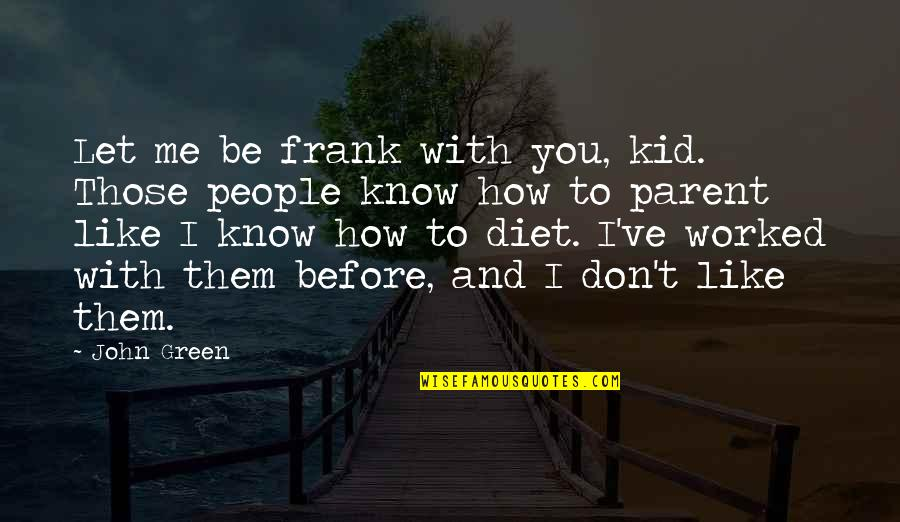 I Don't Know If U Like Me Quotes By John Green: Let me be frank with you, kid. Those