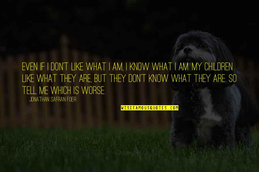 I Don't Know If U Like Me Quotes By Jonathan Safran Foer: Even if I don't like what I am,