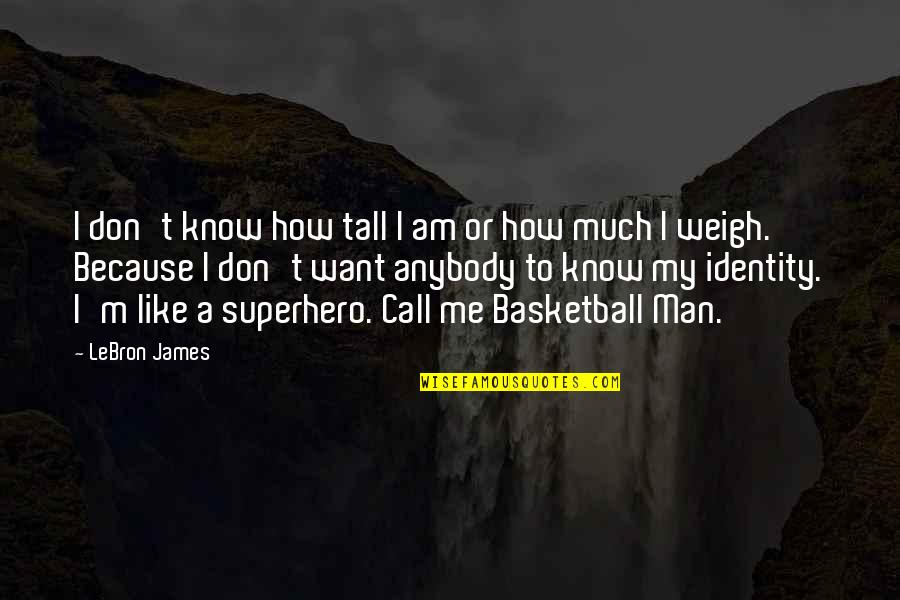 I Don't Know If U Like Me Quotes By LeBron James: I don't know how tall I am or