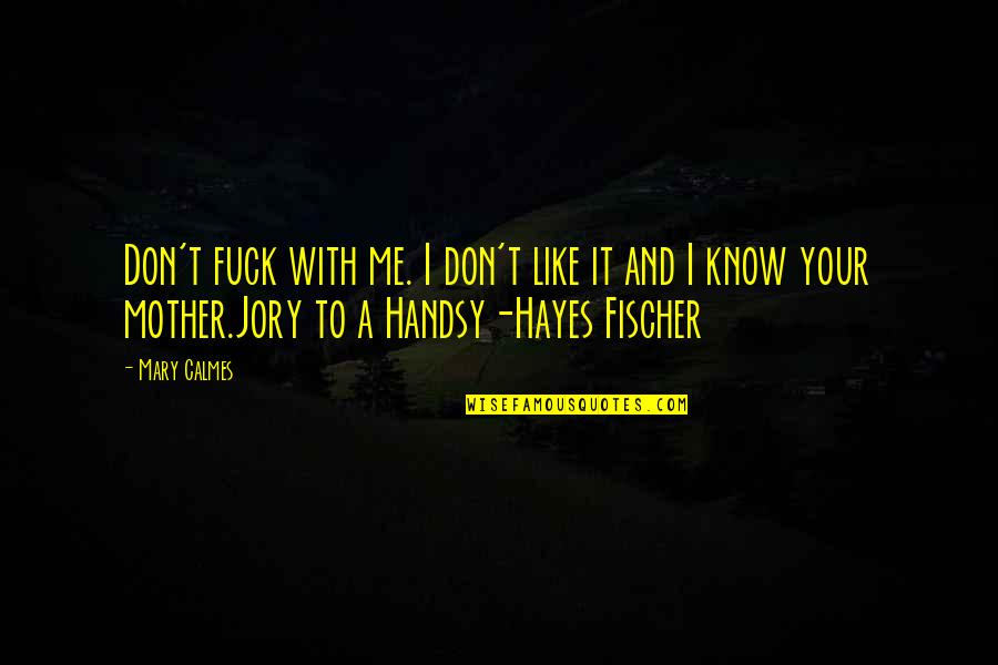 I Don't Know If U Like Me Quotes By Mary Calmes: Don't fuck with me. I don't like it