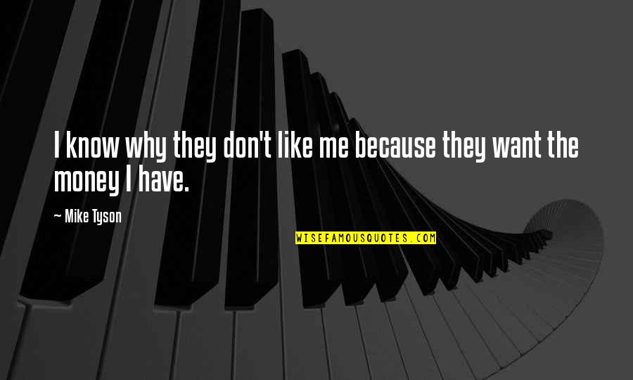 I Don't Know If U Like Me Quotes By Mike Tyson: I know why they don't like me because