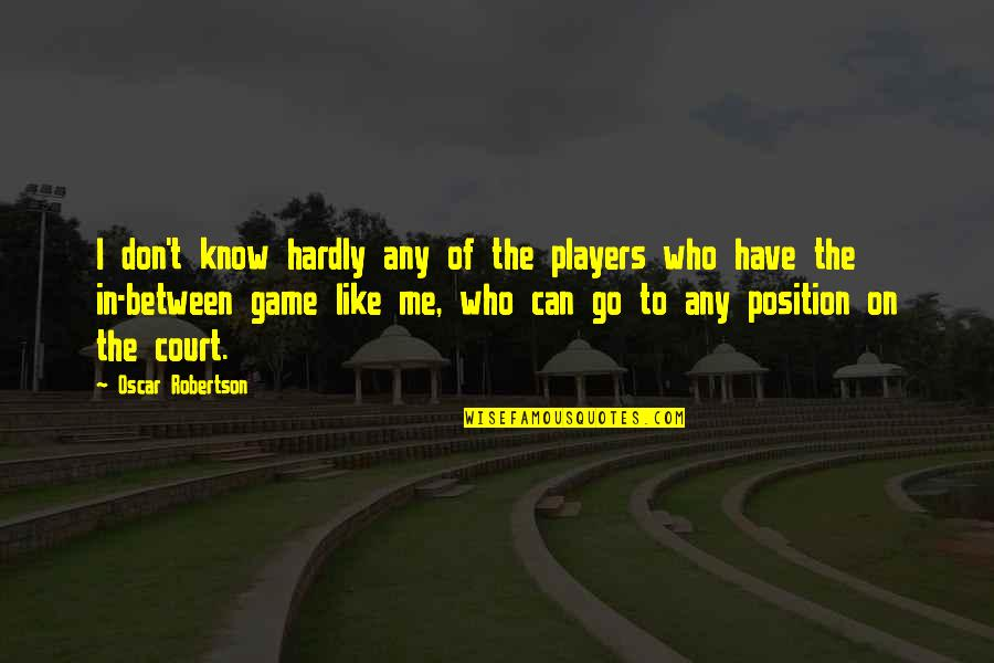 I Don't Know If U Like Me Quotes By Oscar Robertson: I don't know hardly any of the players