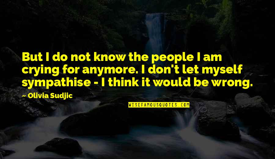 I Don't Know Myself Anymore Quotes By Olivia Sudjic: But I do not know the people I