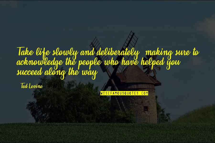 I Dont Know Whats Wrong With Me Quotes By Ted Levine: Take life slowly and deliberately, making sure to