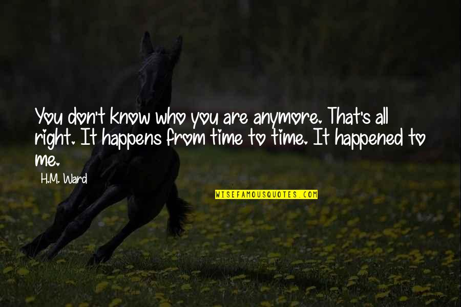 I Don't Know Who I Am Anymore Quotes By H.M. Ward: You don't know who you are anymore. That's