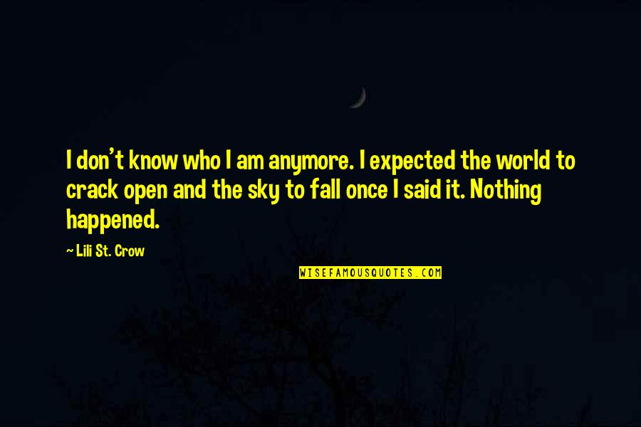 I Don't Know Who I Am Anymore Quotes By Lili St. Crow: I don't know who I am anymore. I