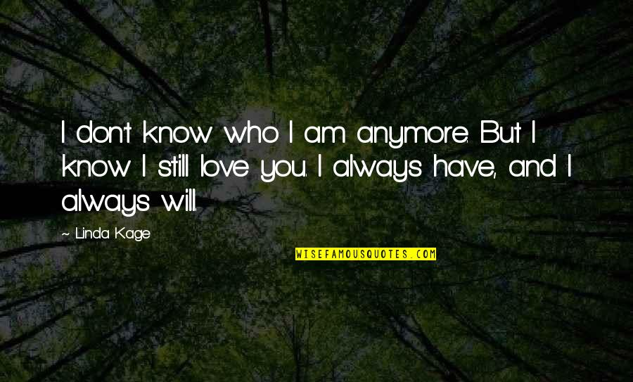 I Don't Know Who I Am Anymore Quotes By Linda Kage: I don't know who I am anymore. But