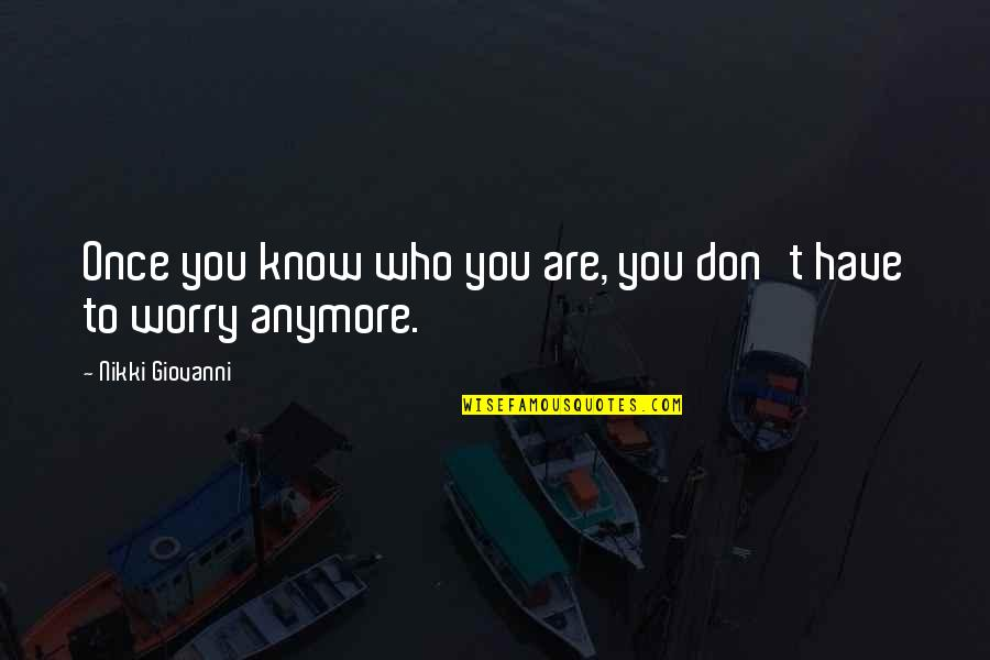 I Don't Know Who I Am Anymore Quotes By Nikki Giovanni: Once you know who you are, you don't