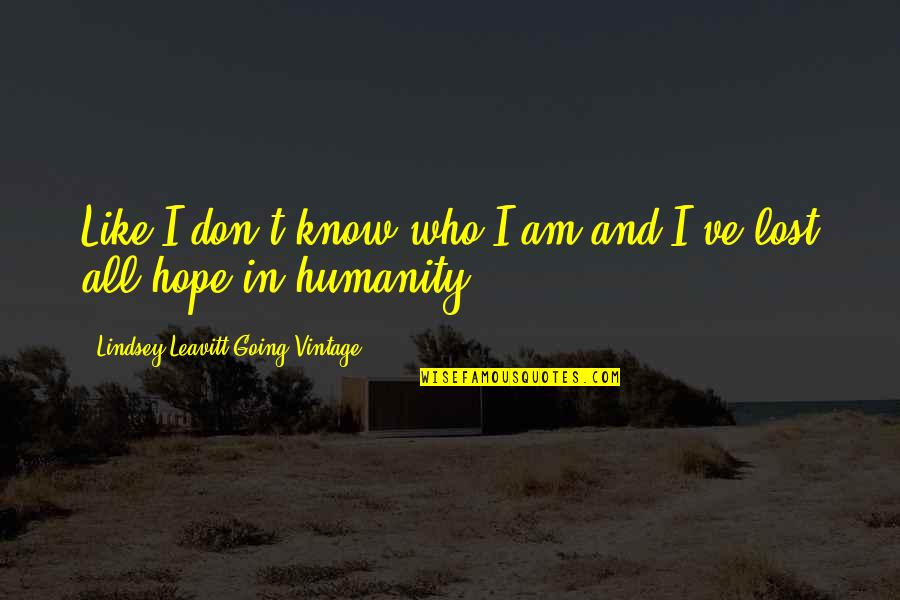 I Dont Know Who I Am Quotes Top 100 Famous Quotes About I Dont