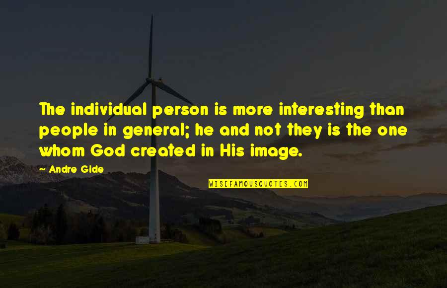 I Don't Know Who To Trust Anymore Quotes By Andre Gide: The individual person is more interesting than people