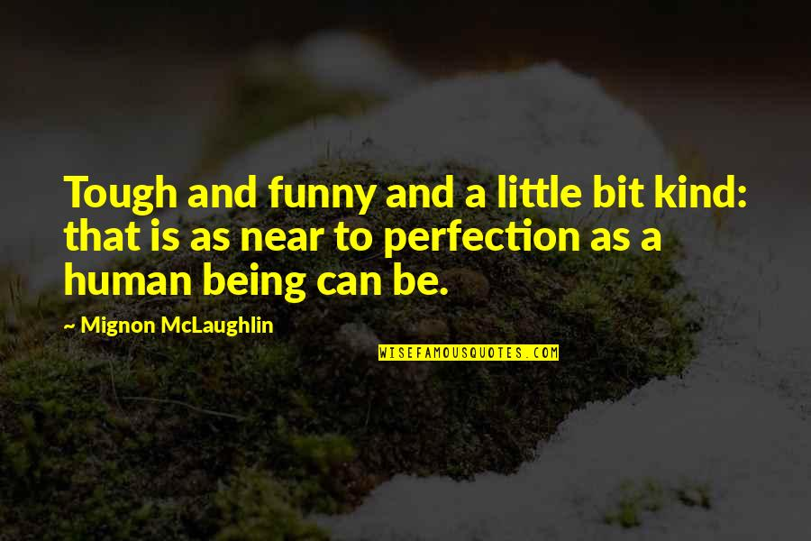 I Don't Know Who To Trust Anymore Quotes By Mignon McLaughlin: Tough and funny and a little bit kind: