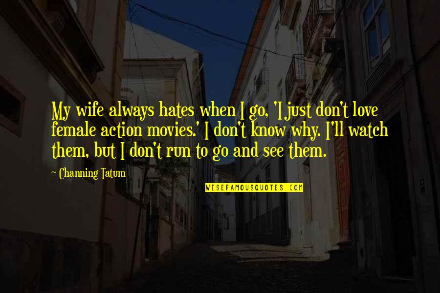 I Don't Know Why I Love You Quotes By Channing Tatum: My wife always hates when I go, 'I