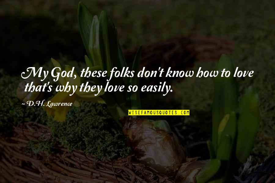 I Don't Know Why I Love You Quotes By D.H. Lawrence: My God, these folks don't know how to
