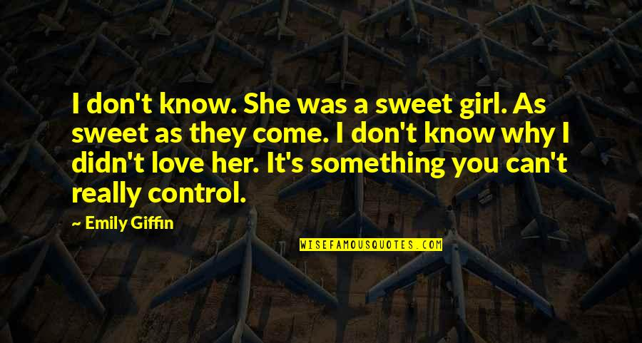 I Don't Know Why I Love You Quotes By Emily Giffin: I don't know. She was a sweet girl.