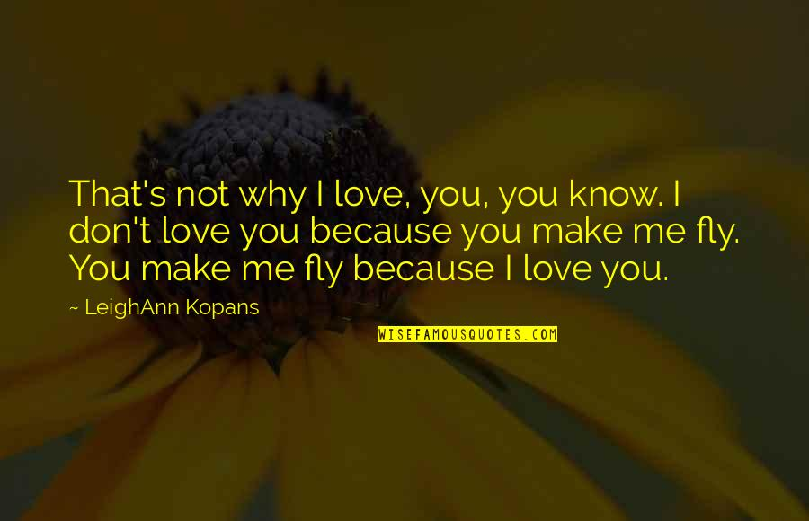 I Don't Know Why I Love You Quotes By LeighAnn Kopans: That's not why I love, you, you know.