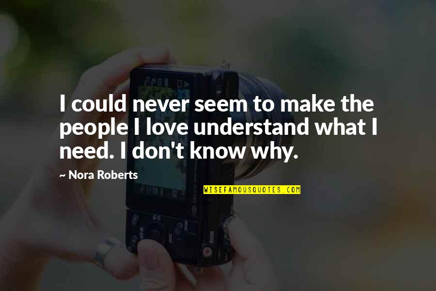 I Don't Know Why I Love You Quotes By Nora Roberts: I could never seem to make the people
