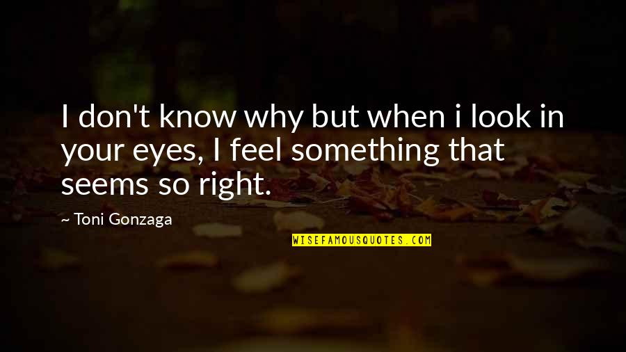 I Don't Know Why I Love You Quotes By Toni Gonzaga: I don't know why but when i look