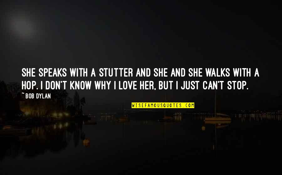 I Don't Know Why I Love You So Much Quotes By Bob Dylan: She speaks with a stutter and she and