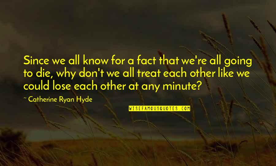 I Don't Know Why I Love You So Much Quotes By Catherine Ryan Hyde: Since we all know for a fact that