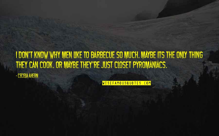 I Don't Know Why I Love You So Much Quotes By Cecelia Ahern: I don't know why men like to barbecue