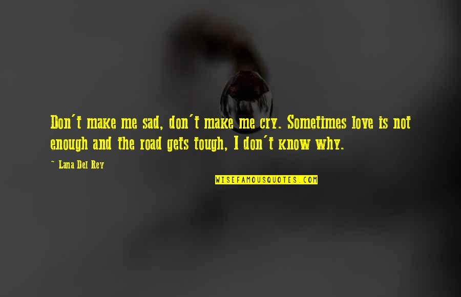 I Don't Know Why I Love You So Much Quotes By Lana Del Rey: Don't make me sad, don't make me cry.