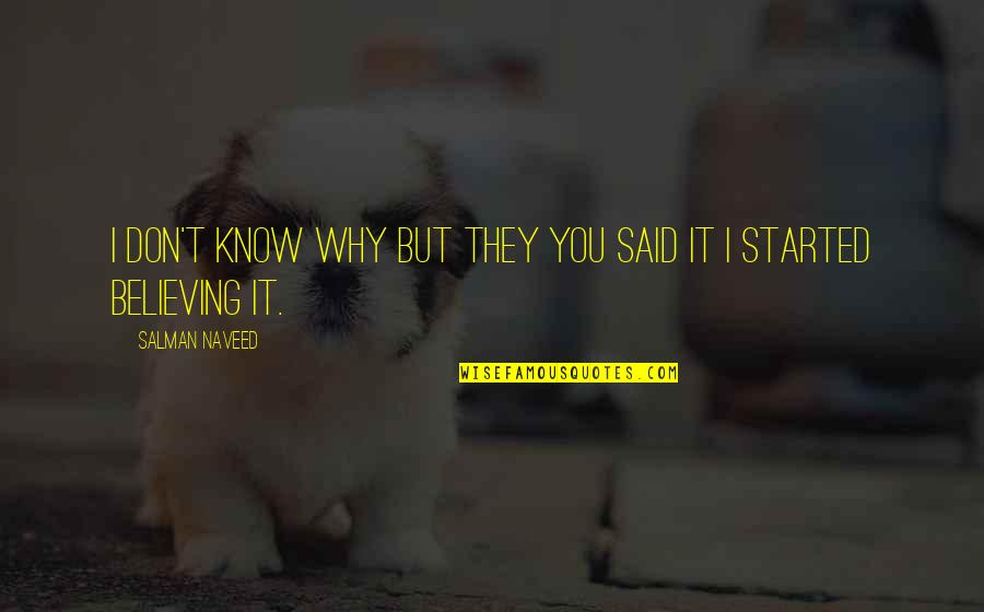 I Don't Know Why I Love You So Much Quotes By Salman Naveed: I don't know why but they you said