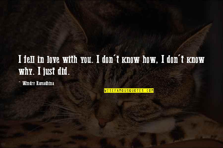 I Don't Know Why I Love You So Much Quotes By Windry Ramadhina: I fell in love with you. I don't