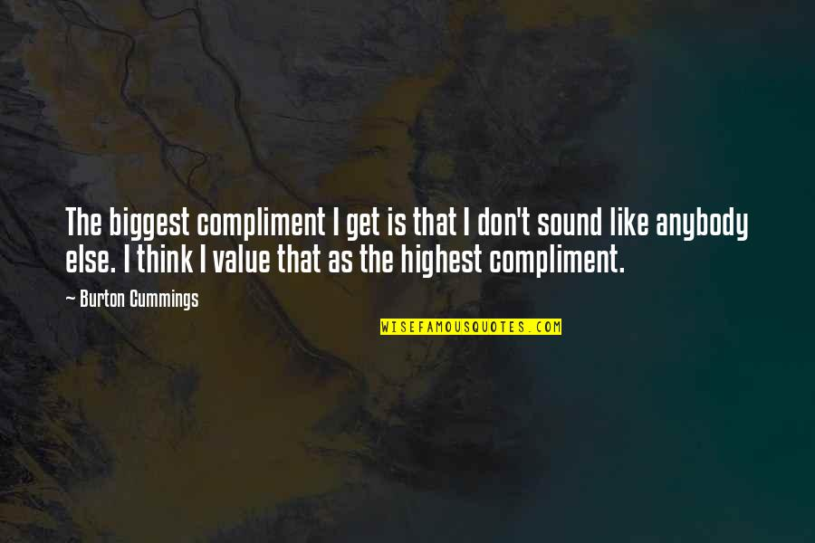I Don't Like Anybody Quotes By Burton Cummings: The biggest compliment I get is that I