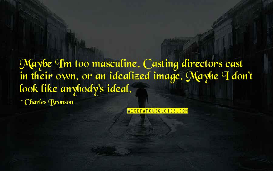 I Don't Like Anybody Quotes By Charles Bronson: Maybe I'm too masculine. Casting directors cast in