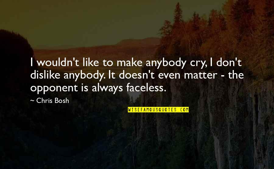 I Don't Like Anybody Quotes By Chris Bosh: I wouldn't like to make anybody cry, I