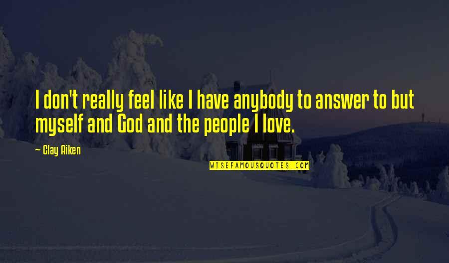 I Don't Like Anybody Quotes By Clay Aiken: I don't really feel like I have anybody
