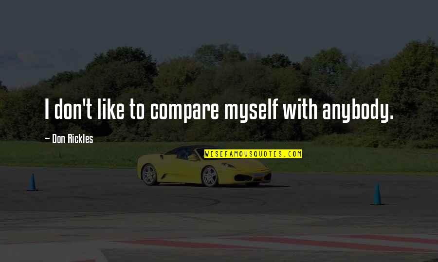 I Don't Like Anybody Quotes By Don Rickles: I don't like to compare myself with anybody.