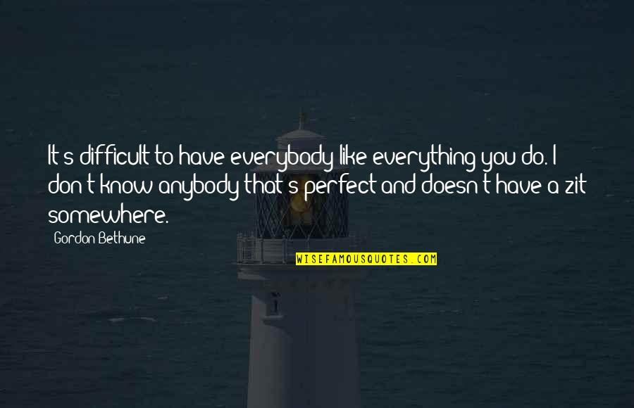 I Don't Like Anybody Quotes By Gordon Bethune: It's difficult to have everybody like everything you