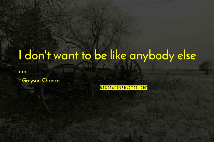 I Don't Like Anybody Quotes By Greyson Chance: I don't want to be like anybody else