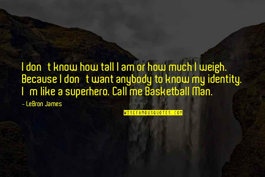 I Don't Like Anybody Quotes By LeBron James: I don't know how tall I am or
