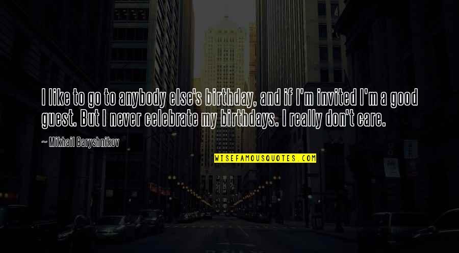 I Don't Like Anybody Quotes By Mikhail Baryshnikov: I like to go to anybody else's birthday,