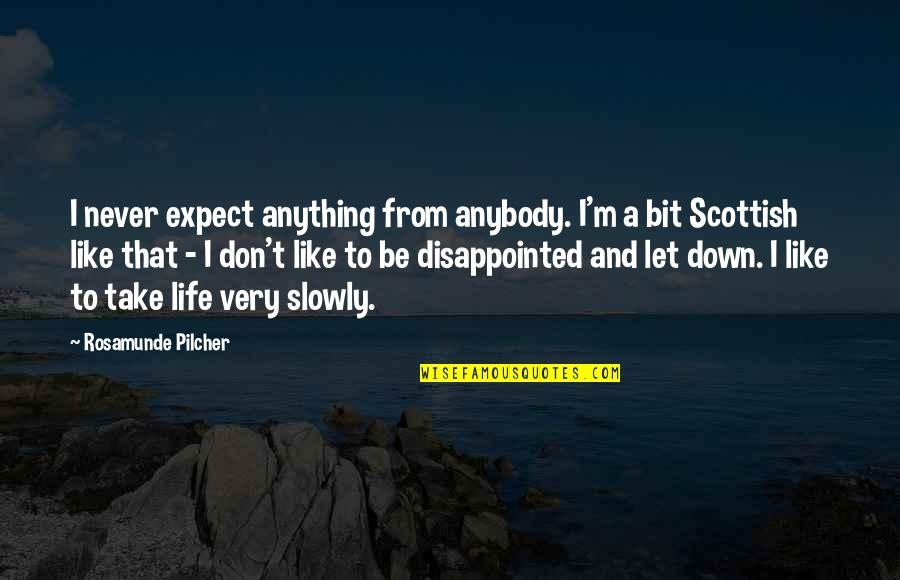 I Don't Like Anybody Quotes By Rosamunde Pilcher: I never expect anything from anybody. I'm a