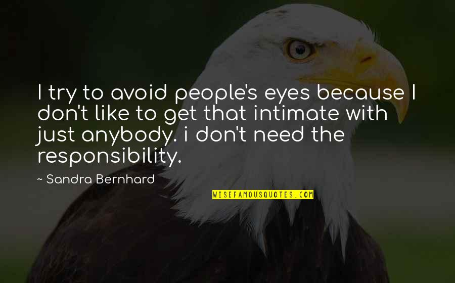 I Don't Like Anybody Quotes By Sandra Bernhard: I try to avoid people's eyes because I