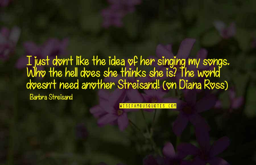 I Don't Like Her Quotes By Barbra Streisand: I just don't like the idea of her