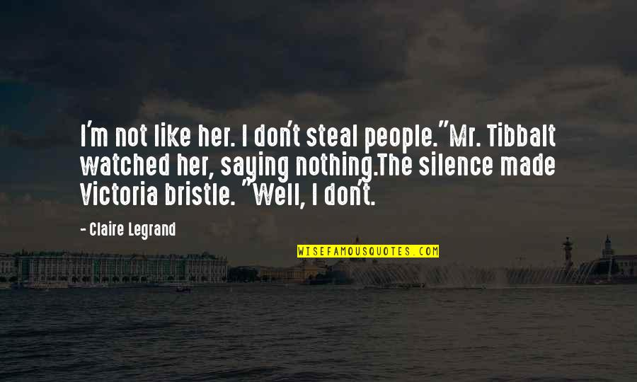 "I Don't Like Her Quotes By Claire Legrand: I'm not like her. I don't steal people.""Mr."