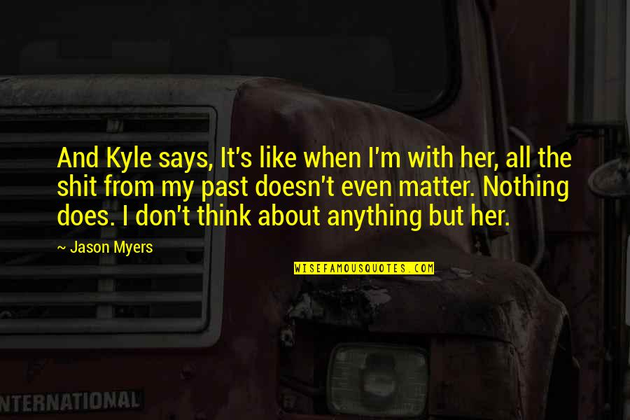 I Don't Like Her Quotes By Jason Myers: And Kyle says, It's like when I'm with