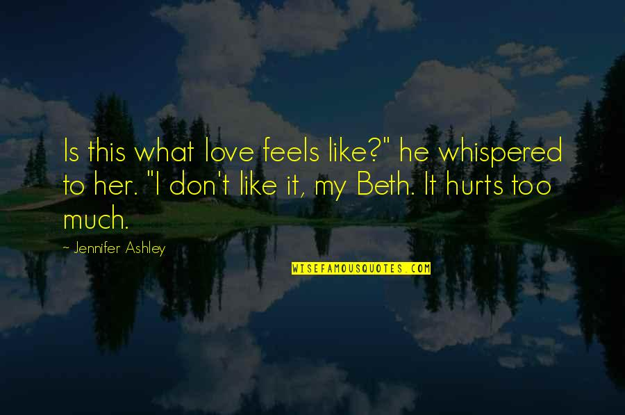 "I Don't Like Her Quotes By Jennifer Ashley: Is this what love feels like?"" he whispered"