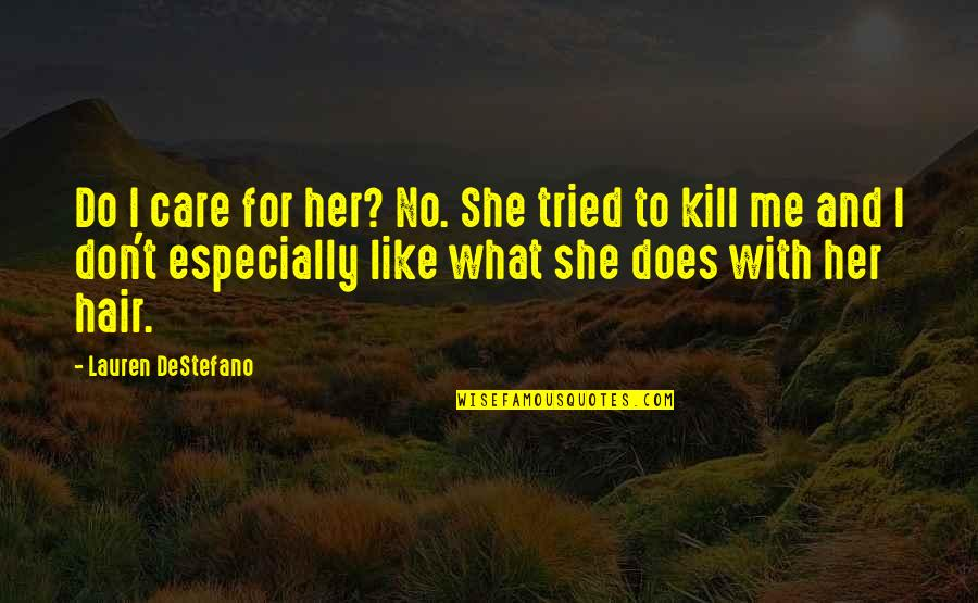 I Don't Like Her Quotes By Lauren DeStefano: Do I care for her? No. She tried