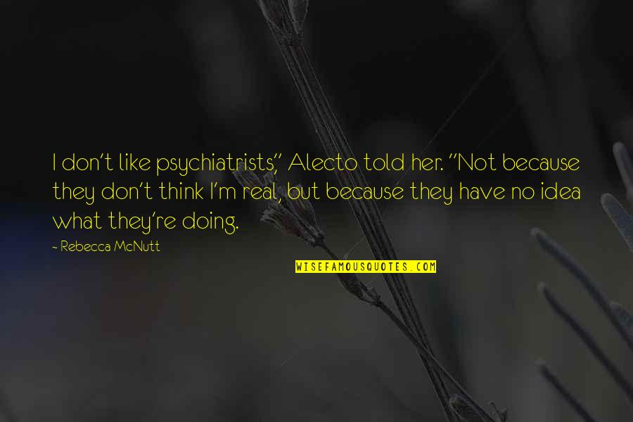 """I Don't Like Her Quotes By Rebecca McNutt: I don't like psychiatrists,"""" Alecto told her. """"Not"""