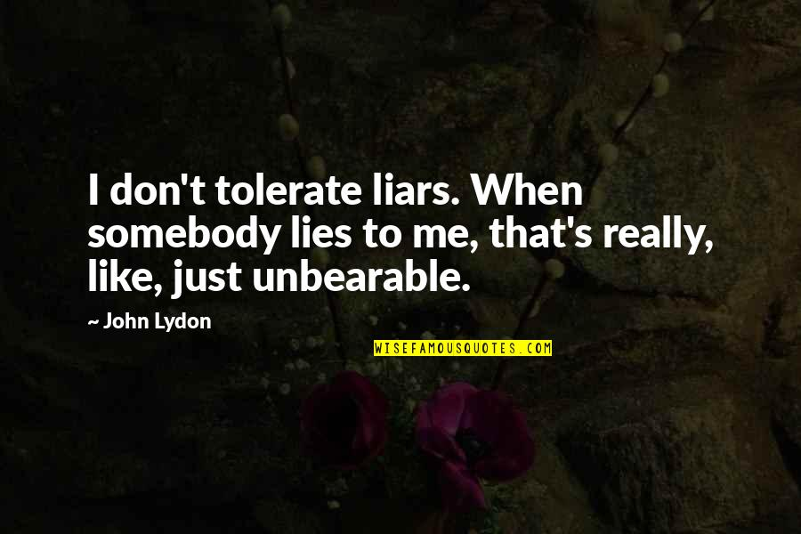 I Don't Like Liars Quotes By John Lydon: I don't tolerate liars. When somebody lies to