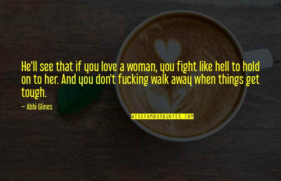I Don't Like When We Fight Quotes By Abbi Glines: He'll see that if you love a woman,