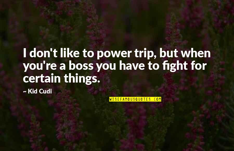 I Don't Like When We Fight Quotes By Kid Cudi: I don't like to power trip, but when
