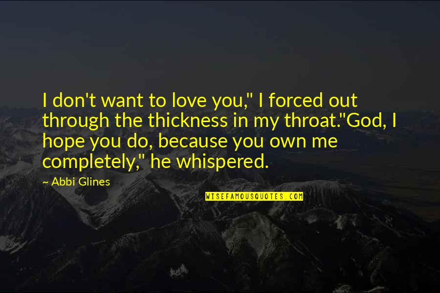 "I Don't Love You Because Quotes By Abbi Glines: I don't want to love you,"" I forced"