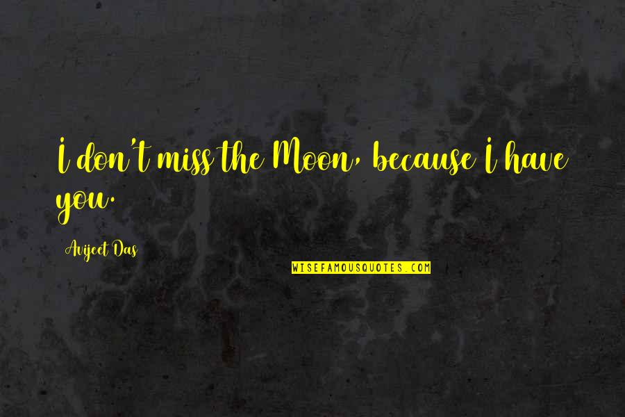 I Don't Love You Because Quotes By Avijeet Das: I don't miss the Moon, because I have